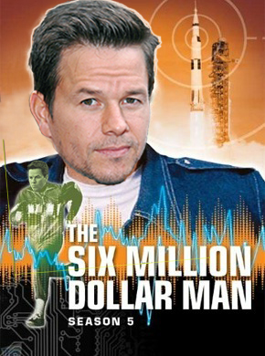 Mark Whalberg The Six Billion Dollar Man